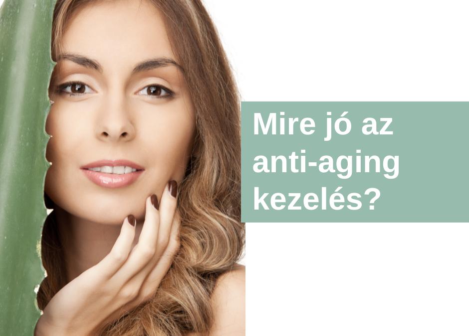 Mire jó az anti-aging kezelés?